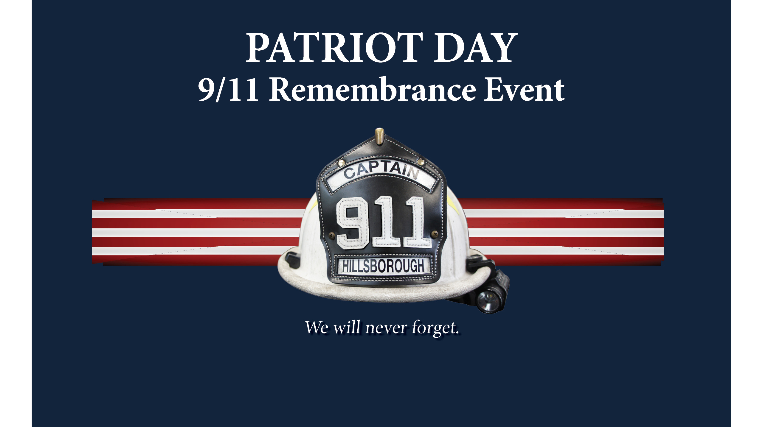 White firefighter helmet with Captain 911 Hillsborough patch on a red and white striped bar behind it on a field of navy blue - Patriot Day 9/11 Rememberence Event - We will never forget